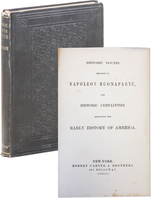 Historic Doubts Relative to Napoleon Buonaparte, and Historic Certainties Respecting to the Early History of America. Richard WHATELY, a. k. a. William Fitzgerald Aristarchus Newlight.