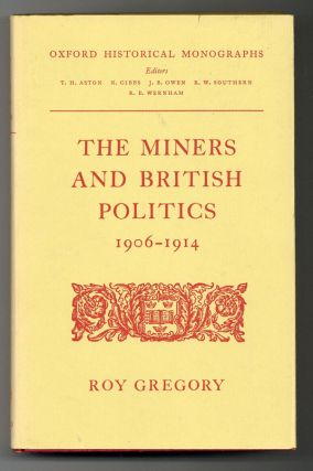 The Miners and British Politics, 1906-1914. Roy GREGORY