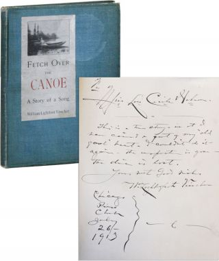 Fetch Over the Canoe: A Story of a Song [Inscribed & Signed]. William Lightfoot VISSCHER.